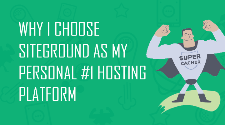 Why I choose SiteGround as my personal #1 hosting platform