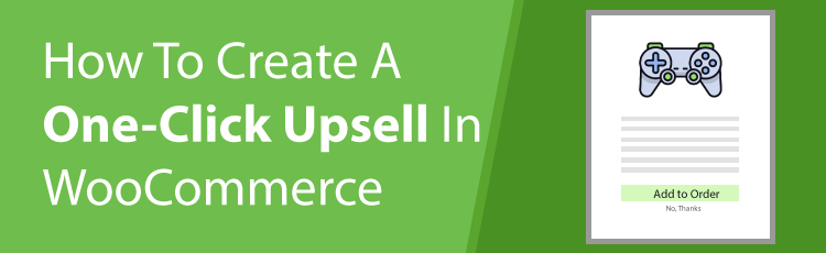 How to create a one-click upsell in WooCommerce