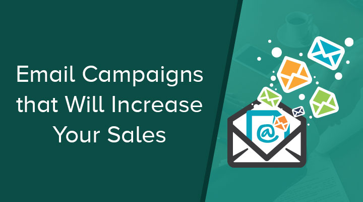 Email Campaigns that Will Increase Your Sales