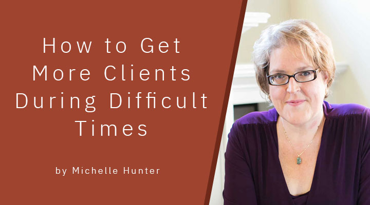How to get more clients during difficult times