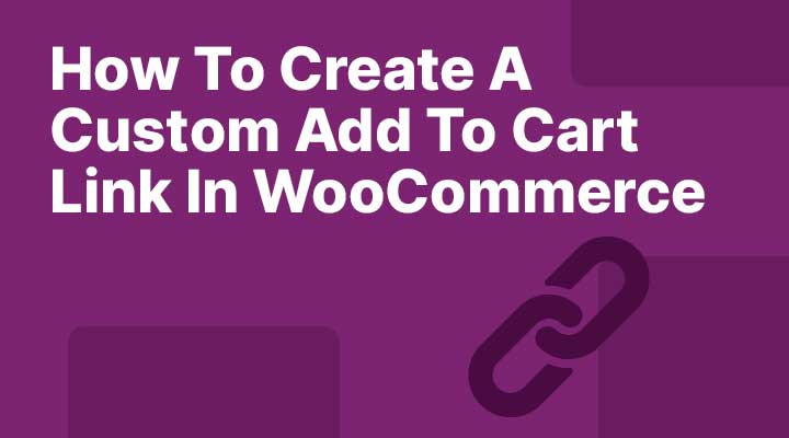 How To Create A Custom Add To Cart Link In WooCommerce